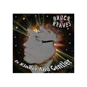 Bruce Reaves: is Kinder and Gentler